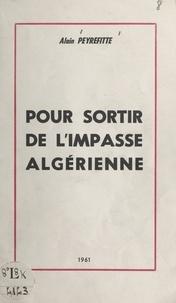 Alain Peyrefitte - Pour sortir de l'impasse algérienne.