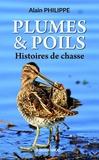 Alain Philippe - Plumes & poils, histoires de chasse.