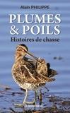 Alain Philippe - Plumes & Poils - Histoires de chasse.