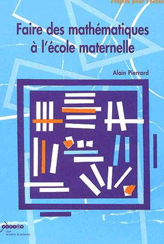 Alain Pierrard - Faire des mathématiques à l'école maternelle.