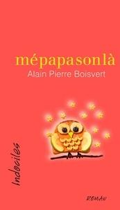 Alain Pierre Boisvert - mépapasonlà.