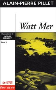 Alain-Pierre Pillet - Watt Mer - Tome 3.
