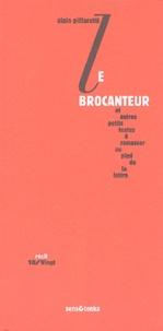 Alain Piffaretti - Le brocanteur - Et autres petits textes à ramasser au pied de la lettre.