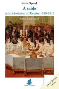 Alain Pigeard - A table de la Révolution à l'Empire (1789-1815).