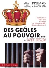 Alain Pigeard - Des geôles au pouvoir... ou vice-versa.