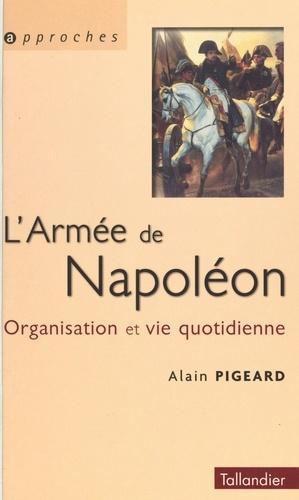 L'armée de Napoléon 1800-1815. Organisation et vie quotidienne