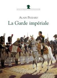 Alain Pigeard - La Garde impériale - 1804-1815.