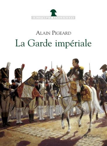 La Garde impériale. 1804-1815
