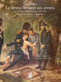 Alain Pigeard - Le service de santé aux armées de la Révolution et de l'Empire (1792-1815) - Chirurgiens, médecins, pharmaciens.