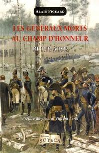 Alain Pigeard - Les généraux morts au champ d'honneur pendant la Révolution et l'Empire - De 1792 à 1815.