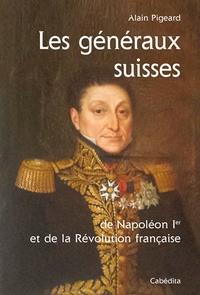 Alain Pigeard - Les généraux suisses - De Napoléon 1er et de la Révolution française.