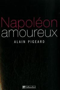 Alain Pigeard - Napoléon amoureux.