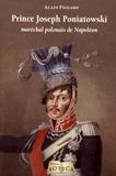 Alain Pigeard - Prince Joseph Poniatowski - Maréchal polonais de Napoléon.
