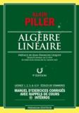 Alain Piller - Algèbre linéaire - Manuel d'exercices corrigés avec rappels de cours + interros.