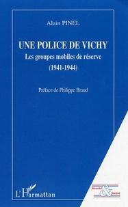 Alain Pinel - Une police de Vichy - Les Groupes Mobiles de Réserve (1941-1944).