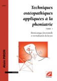Alain Piron - Techniques ostéopathiques appliquées à la phoniatrie - Tome 1, Biomécanique fonctionnelle et normalisation du larynx.