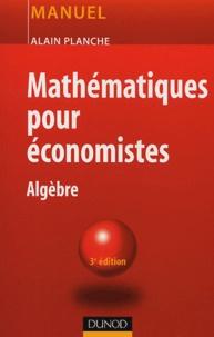 Mathématiques pour économistes- Algèbre - Alain Planche | Showmesound.org