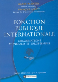Alain Plantey et François Loriot - Fonction publique internationale - Organisations mondiales et européennes.