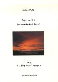 Alain Plas - Des mots en quarantaine - Tome 1, L'épreuve du temps.