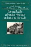 Alain Plessis - Banques locales et banques régionales en France au XIXème siècle.