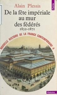 Alain Plessis - Nouvelle histoire de la France contemporaine (9). De la fête impériale au mur des fédérés : 1852-1871.