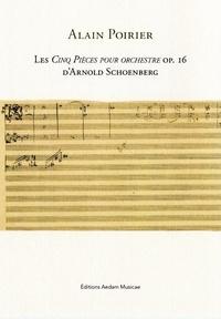 Alain Poirier - Les Cinq pièces pour orchestre op.16 d'Arnold Schoenberg.