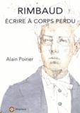 Alain Poirier - Rimbaud - Ecrire à corps perdu.