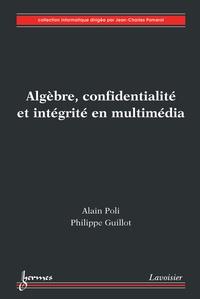 Alain Poli - Algèbre, confidentialité et intégrité en multimédia.