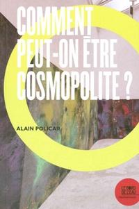 Alain Policar - Comment peut-on être cosmopolite ?.