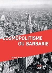 Alain Policar - Cosmopolitisme ou barbarie.