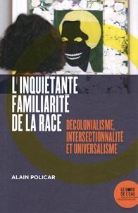 Alain Policar - L'inquiétante familiarité de la race - Décolonialisme, intersectionnalité et universalisme.