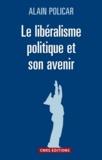 Alain Policar - Le libéralisme politique et son avenir.