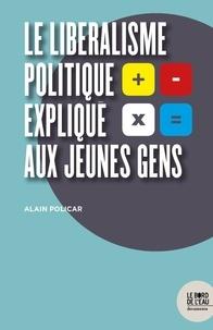 Alain Policar - Le libéralisme politique expliqué aux jeunes gens.
