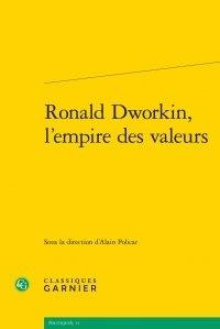 Alain Policar - Ronald Dworkin, l'empire des valeurs.