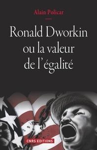 Alain Policar - Ronald Dworkin ou la valeur de l'égalité - Le juste, le bien, le vrai.