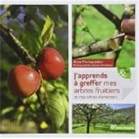 Alain Pontoppidan - J'apprends à greffer mes arbres fruitiers et mes arbres d'ornement.