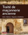 Alain Popinet - Traité de maçonnerie ancienne - Calculs, matériaux, diagnostic et réhabilitation.