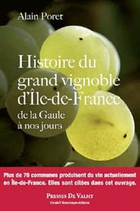 Alain Poret - Histoire du grand vignoble d'Ile-de-France - De la Gaule à nos jours.