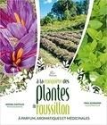 Alain Pottier et Michel Castillo - A la conquête des plantes à parfum, aromatiques et médicinales du Roussillon.