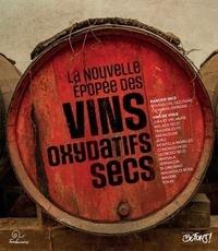 Alain Pottier - La nouvelle épopée des vins oxydatifs secs - Ces vins célèbres encore méconnus et nouveaux.