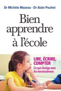 Alain Pouhet et Michèle Mazeau - Bien apprendre à l'école - Lire, écrire, compter : ce qui change avec les neurosciences.