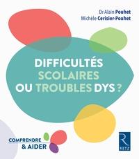 Alain Pouhet et Michèle Cerisier-Pouhet - Difficultés scolaires ou troubles dys ?.
