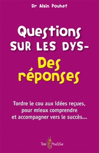 Alain Pouhet - Questions sur les Dys- - Des réponses.