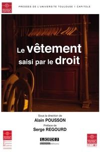 Alain Pousson - Le vêtement saisi par le droit.