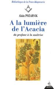 Alain Pozarnik - A la lumière de l'acacia - Du profane à la maîtrise.