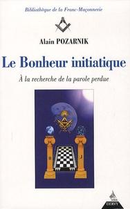 Alain Pozarnik - Le Bonheur initiatique - A la recherche de la parole perdue.