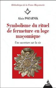 Alain Pozarnik - Symbolisme du rituel de fermeture en loge maçonnique - Une ouverture sur la vie.