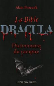 Alain Pozzuoli - La Bible Dracula - Dictionnaire du vampire.