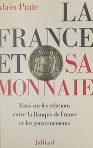 Alain Prate - La France et sa monnaie - Essai sur les relations entre la Banque de France et les gouvernements.