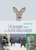 Alain Prêtre - Voyage dans le Jura sauvage.